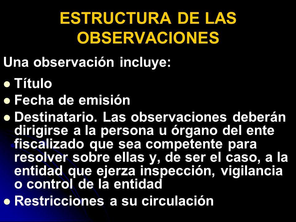 ESTRUCTURA DE LAS OBSERVACIONES Una observación incluye: Título Fecha de emisión Destinatario.