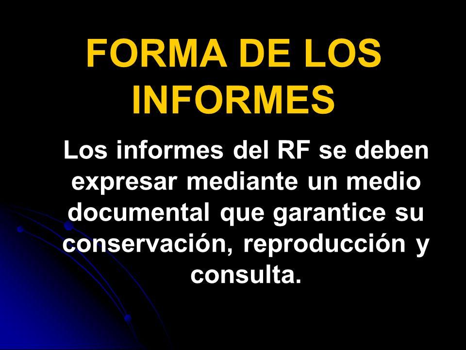 FORMA DE LOS INFORMES Los informes del RF se deben expresar mediante un medio documental que garantice su conservación, reproducción y consulta.