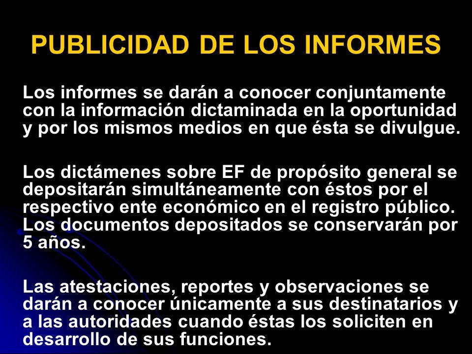 PUBLICIDAD DE LOS INFORMES Los informes se darán a conocer conjuntamente con la información dictaminada en la oportunidad y por los mismos medios en que ésta se divulgue.