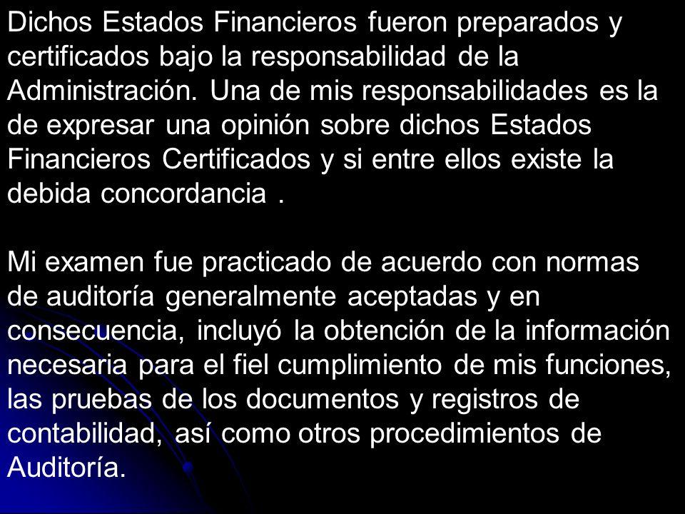 Dichos Estados Financieros fueron preparados y certificados bajo la responsabilidad de la Administración.