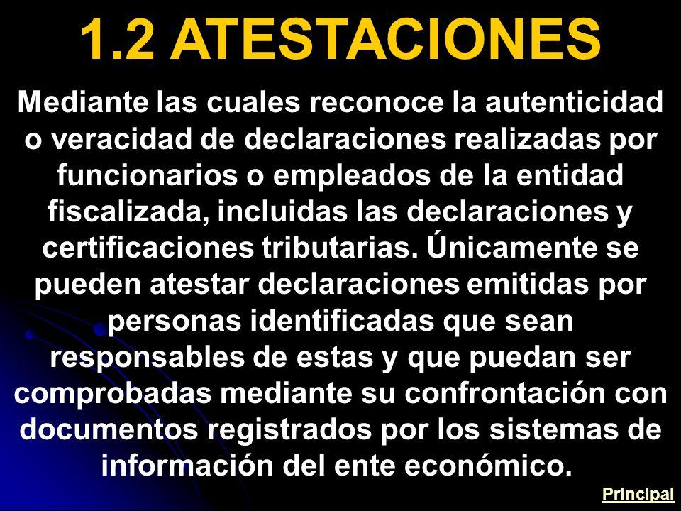 1.2 ATESTACIONES Mediante las cuales reconoce la autenticidad o veracidad de declaraciones realizadas por funcionarios o empleados de la entidad fiscalizada, incluidas las declaraciones y certificaciones tributarias.