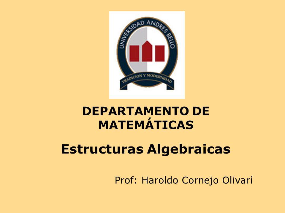 DEPARTAMENTO DE MATEMÁTICAS Prof: Haroldo Cornejo Olivarí Estructuras Algebraicas