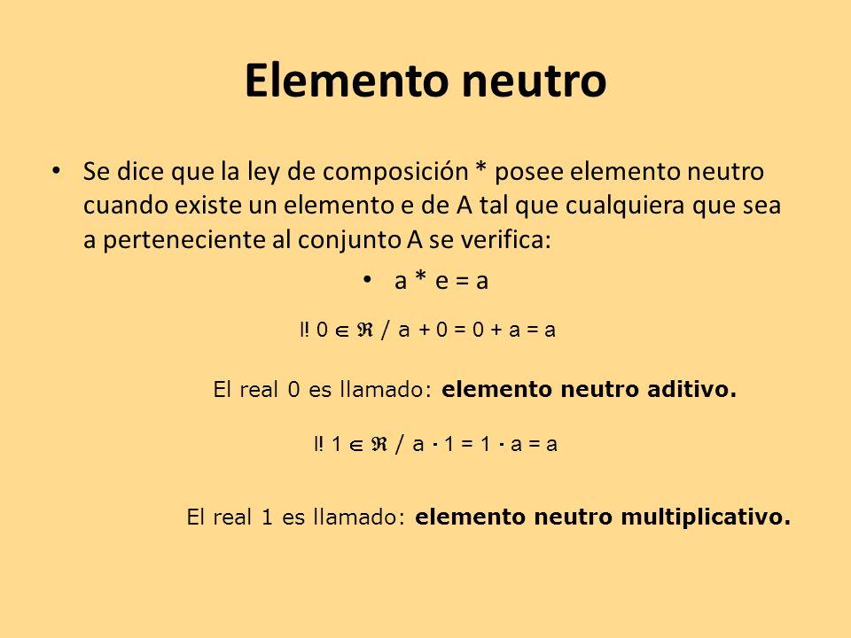 Elemento neutro Se dice que la ley de composición * posee elemento neutro cuando existe un elemento e de A tal que cualquiera que sea a perteneciente
