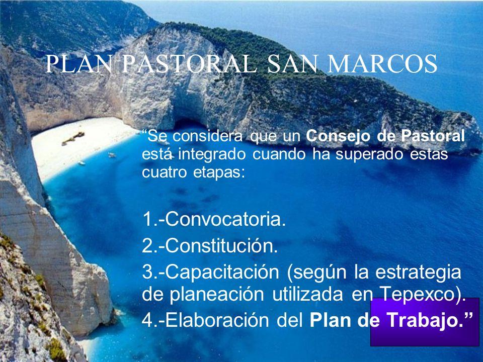 PLAN PASTORAL SAN MARCOS Se considera que un Consejo de Pastoral está integrado cuando ha superado estas cuatro etapas: 1.-Convocatoria. 2.-Constituci