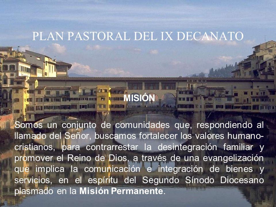 PLAN PASTORAL DEL IX DECANATO MISIÓN Somos un conjunto de comunidades que, respondiendo al llamado del Señor, buscamos fortalecer los valores humano-