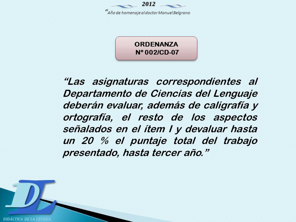 2012 Año de homenaje al doctor Manuel Belgrano LD DIDÁCTICA DE LA LENGUA ORDENANZA Nº 002/CD-07 ORDENANZA Nº 002/CD-07 Las asignaturas correspondiente