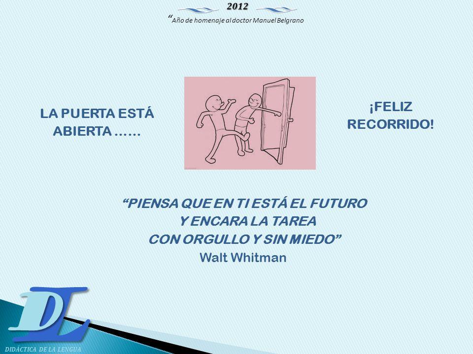 2012 Año de homenaje al doctor Manuel Belgrano LD DIDÁCTICA DE LA LENGUA LA PUERTA ESTÁ ABIERTA …… PIENSA QUE EN TI ESTÁ EL FUTURO Y ENCARA LA TAREA C