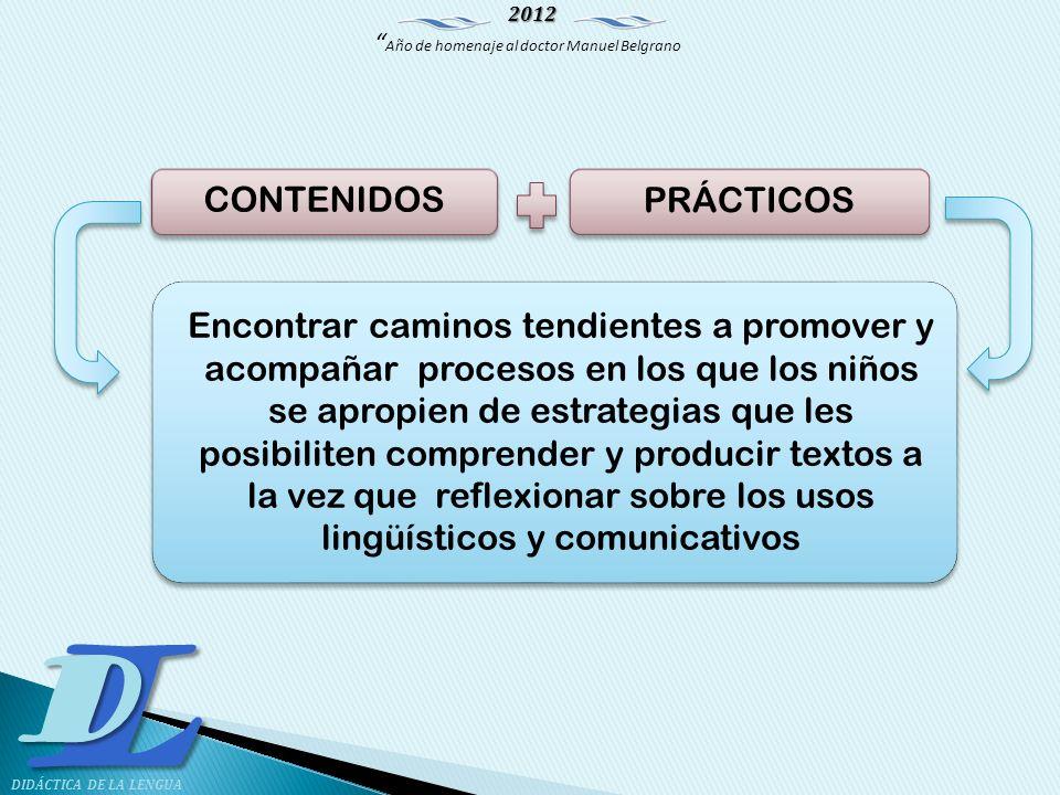 2012 Año de homenaje al doctor Manuel Belgrano LD DIDÁCTICA DE LA LENGUA CONTENIDOS PRÁCTICOS Encontrar caminos tendientes a promover y acompañar proc