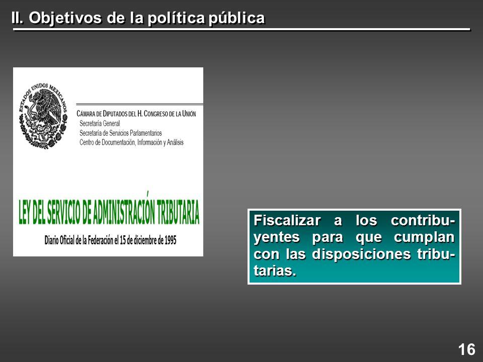 II. Objetivos de la política pública 16 Fiscalizar a los contribu- yentes para que cumplan con las disposiciones tribu- tarias.