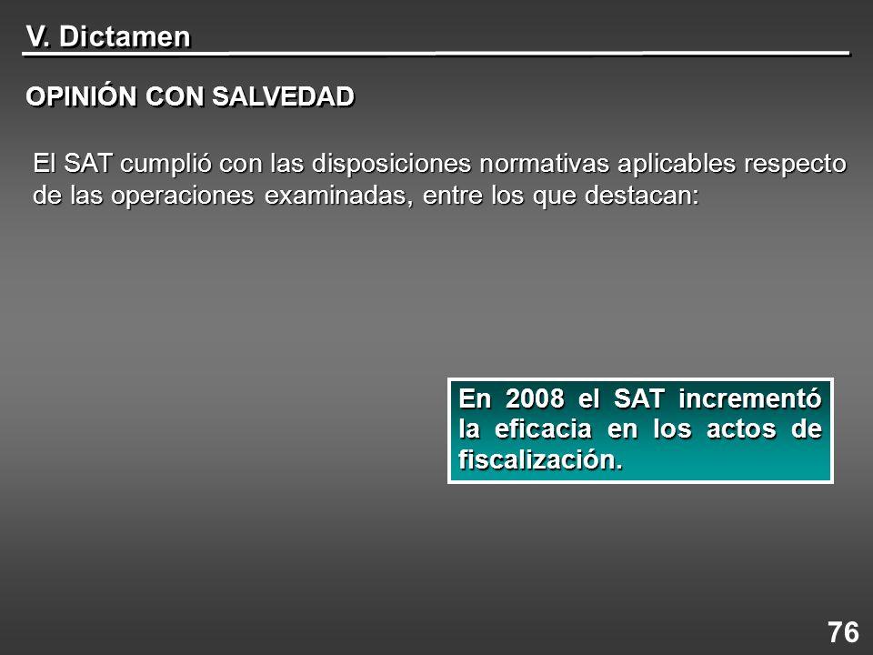 V. Dictamen OPINIÓN CON SALVEDAD 76 En 2008 el SAT incrementó la eficacia en los actos de fiscalización. El SAT cumplió con las disposiciones normativ