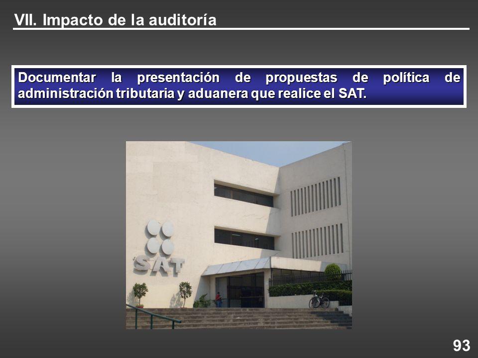 VII. Impacto de la auditoría Documentar la presentación de propuestas de política de administración tributaria y aduanera que realice el SAT. 93