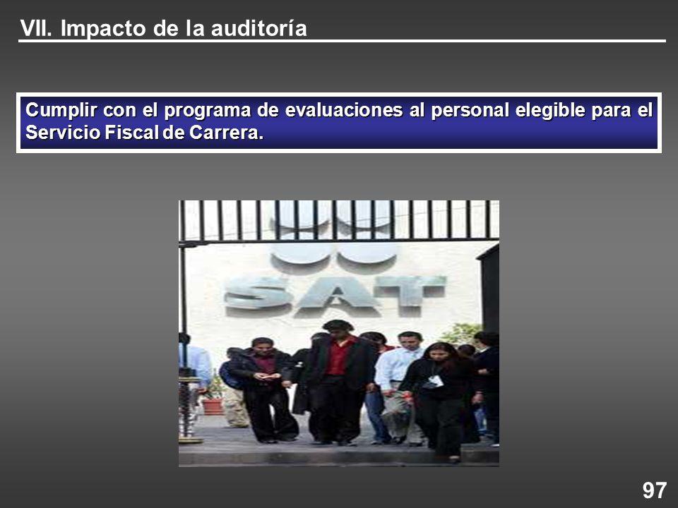 VII. Impacto de la auditoría Cumplir con el programa de evaluaciones al personal elegible para el Servicio Fiscal de Carrera. 97