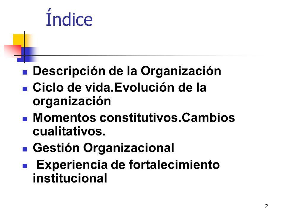 2 Índice Descripción de la Organización Ciclo de vida.Evolución de la organización Momentos constitutivos.Cambios cualitativos. Gestión Organizacional