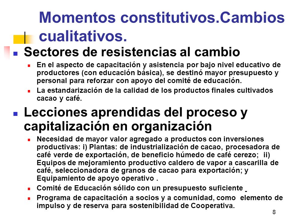 8 Momentos constitutivos.Cambios cualitativos. Sectores de resistencias al cambio En el aspecto de capacitación y asistencia por bajo nivel educativo