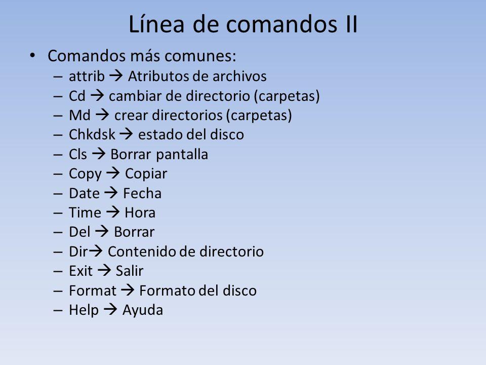 Línea de comandos II Comandos más comunes: – attrib Atributos de archivos – Cd cambiar de directorio (carpetas) – Md crear directorios (carpetas) – Ch