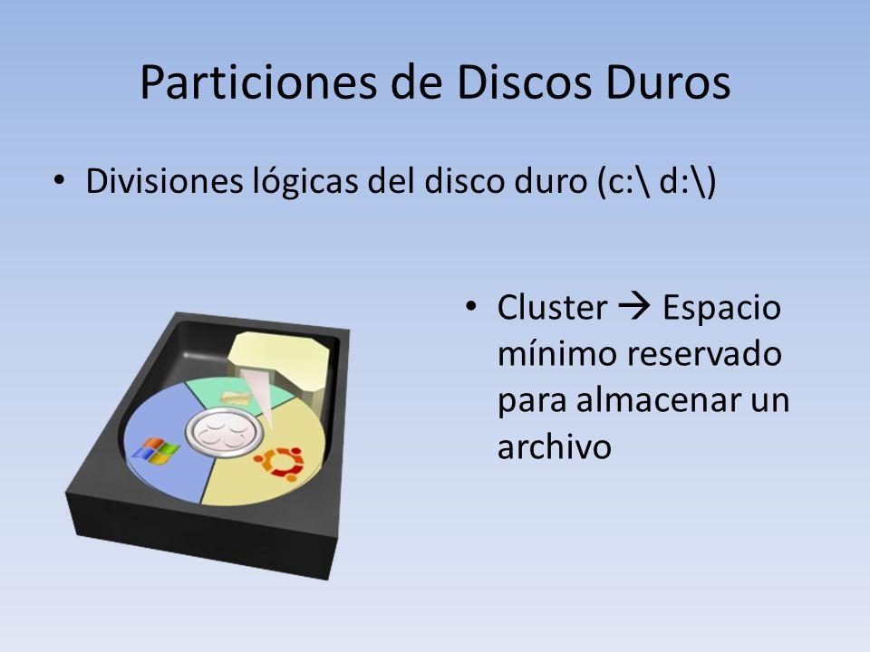 Particiones de Discos Duros Divisiones lógicas del disco duro (c:\ d:\) Cluster Espacio mínimo reservado para almacenar un archivo