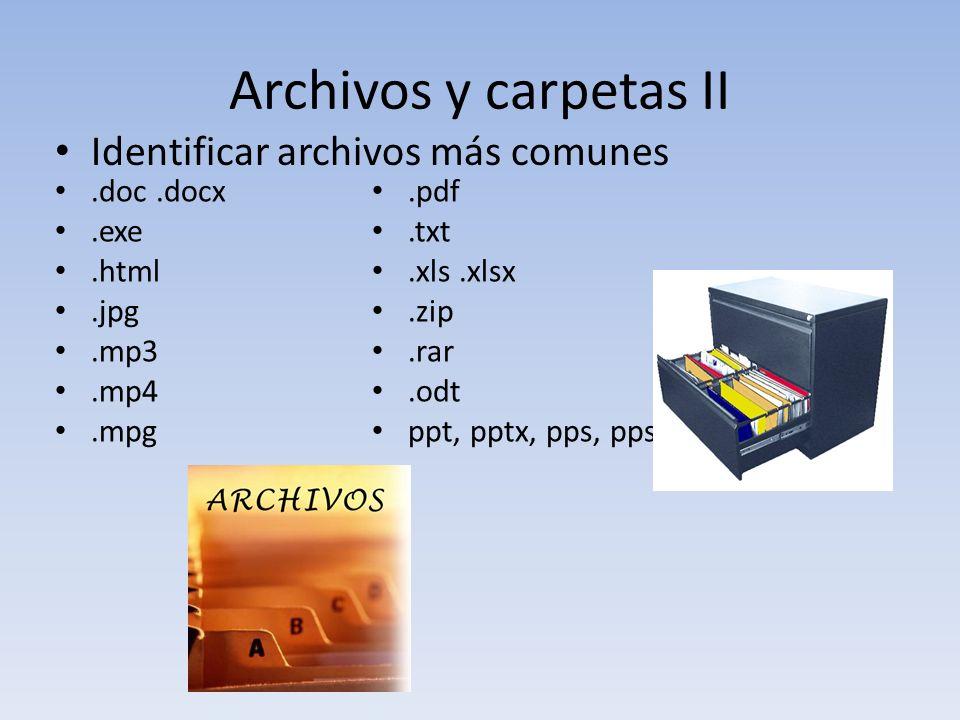 Archivos y carpetas II Identificar archivos más comunes.doc.docx.exe.html.jpg.mp3.mp4.mpg.pdf.txt.xls.xlsx.zip.rar.odt ppt, pptx, pps, ppsx