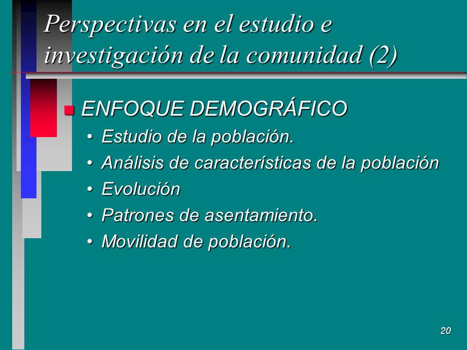 20 Perspectivas en el estudio e investigación de la comunidad (2) n ENFOQUE DEMOGRÁFICO Estudio de la población.Estudio de la población.