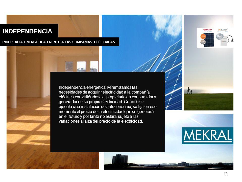 10 INDEPENDENCIA INDEPENCIA ENERGÉTICA FRENTE A LAS COMPAÑIAS ELÉCTRICAS Independencia energética: Minimizamos las necesidades de adquirir electricida