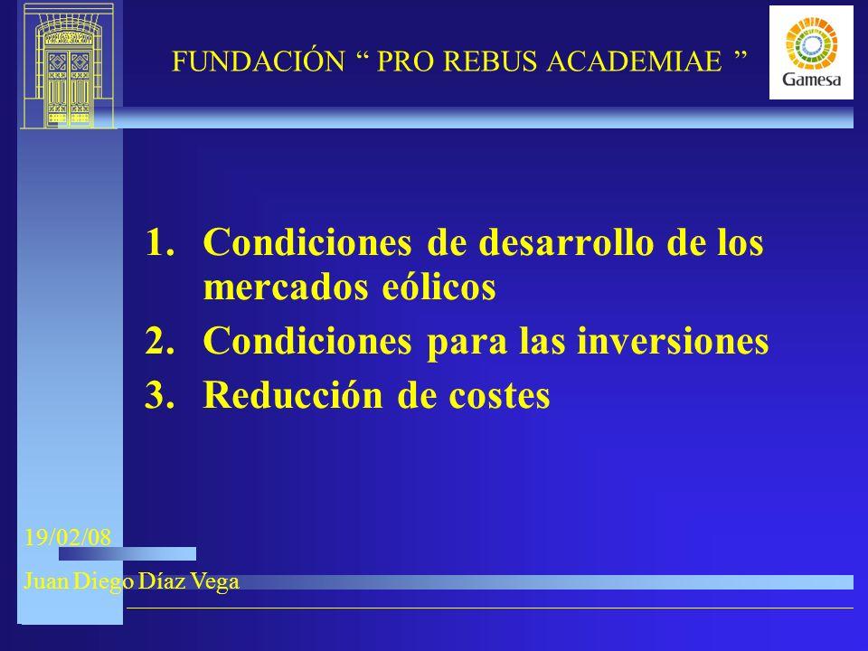 9-XI-2005 FUNDACIÓN PRO REBUS ACADEMIAE 19/02/08 Juan Diego Díaz Vega 1.Condiciones de desarrollo de los mercados eólicos 2.Condiciones para las inversiones 3.Reducción de costes