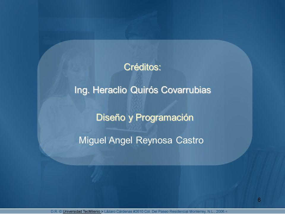 6 Créditos: Ing. Heraclio Quirós Covarrubias Diseño y Programación Diseño y Programación Miguel Angel Reynosa Castro