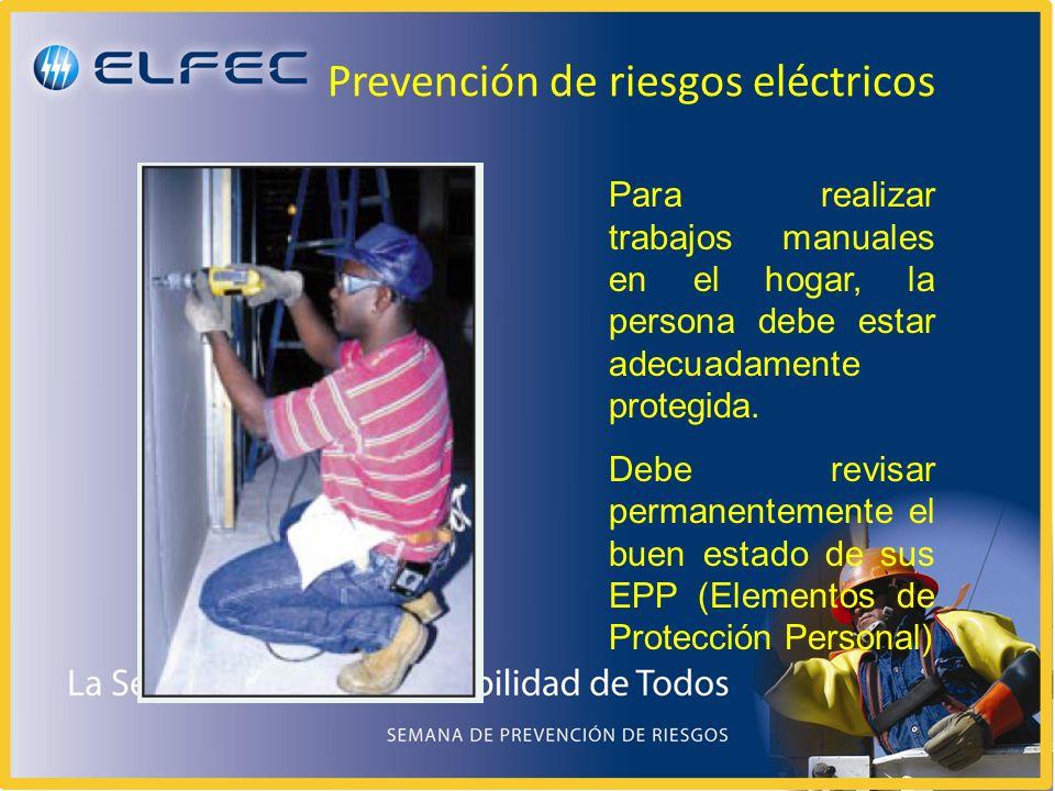 Prevención de riesgos eléctricos Para realizar trabajos manuales en el hogar, la persona debe estar adecuadamente protegida. Debe revisar permanenteme