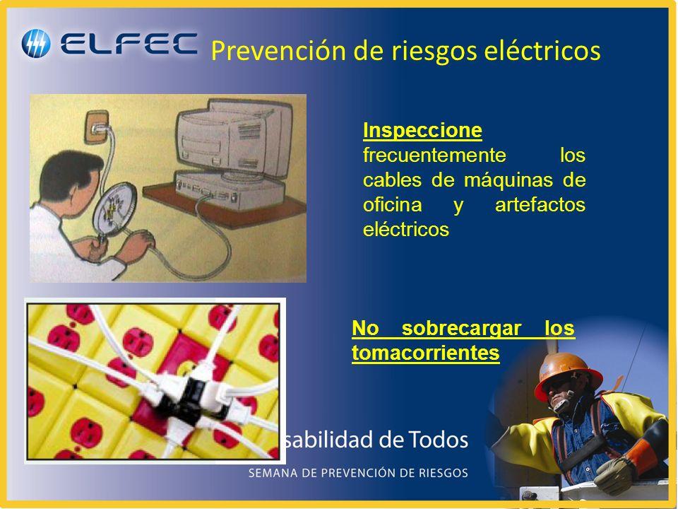 Prevención de riesgos eléctricos Inspeccione frecuentemente los cables de máquinas de oficina y artefactos eléctricos No sobrecargar los tomacorrientes