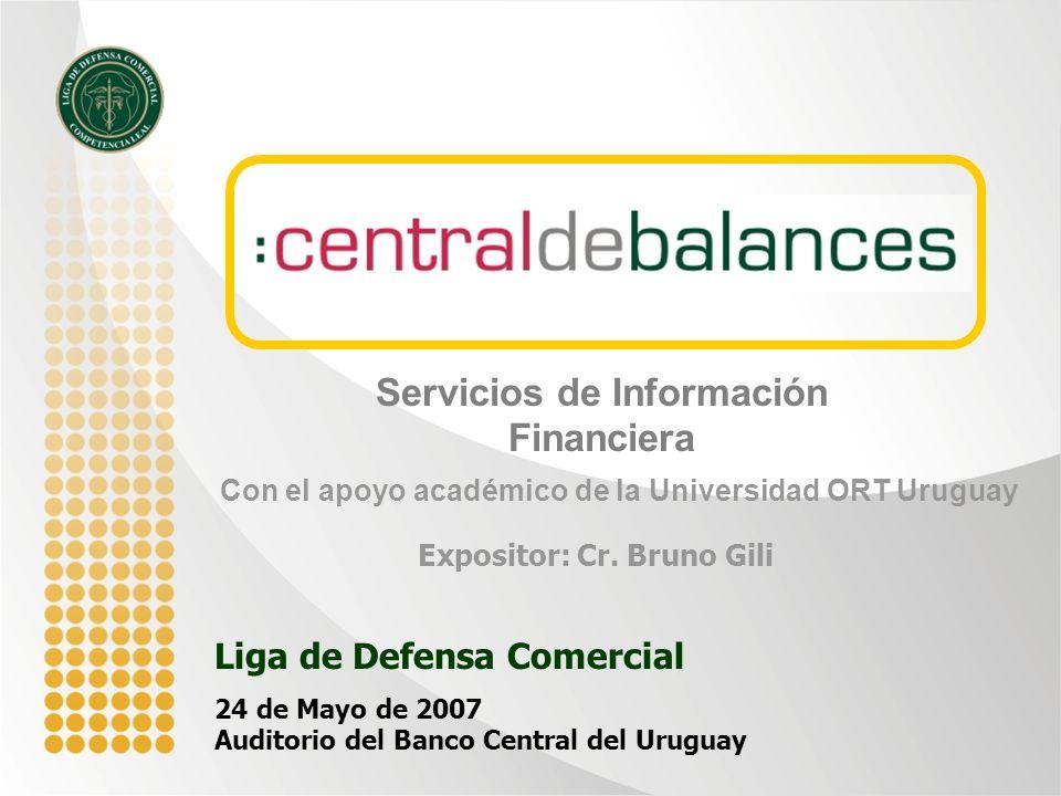 Con el apoyo académico de la Universidad ORT Uruguay Liga de Defensa Comercial 24 de Mayo de 2007 Auditorio del Banco Central del Uruguay Servicios de Información Financiera Expositor: Cr.