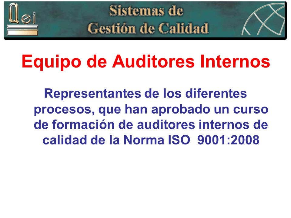 Equipo de Auditores Internos Representantes de los diferentes procesos, que han aprobado un curso de formación de auditores internos de calidad de la
