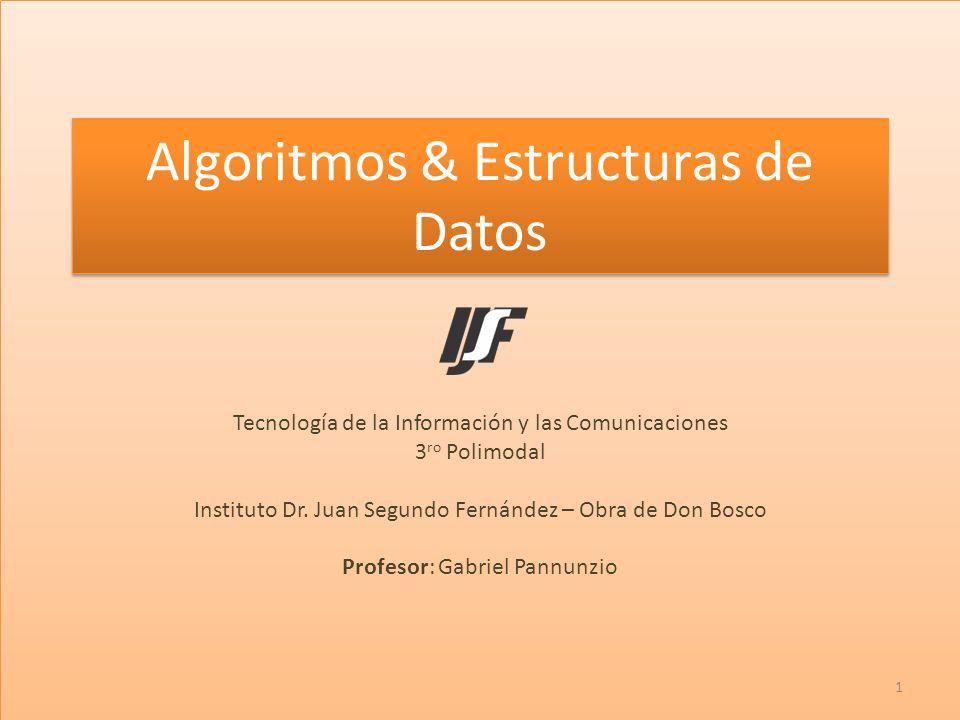Algoritmos & Estructuras de Datos Tecnología de la Información y las Comunicaciones 3 ro Polimodal Instituto Dr. Juan Segundo Fernández – Obra de Don