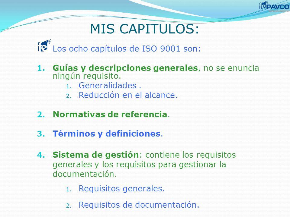 MIS CAPITULOS: Los ocho capítulos de ISO 9001 son: 1. Guías y descripciones generales, no se enuncia ningún requisito. 1. Generalidades. 2. Reducción