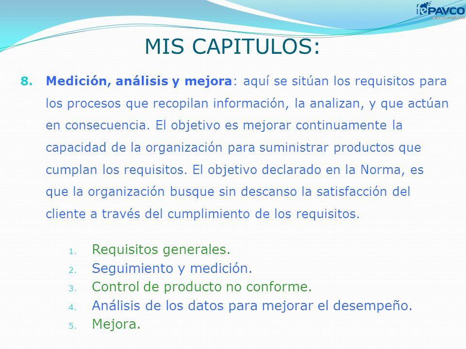 8. Medición, análisis y mejora: aquí se sitúan los requisitos para los procesos que recopilan información, la analizan, y que actúan en consecuencia.