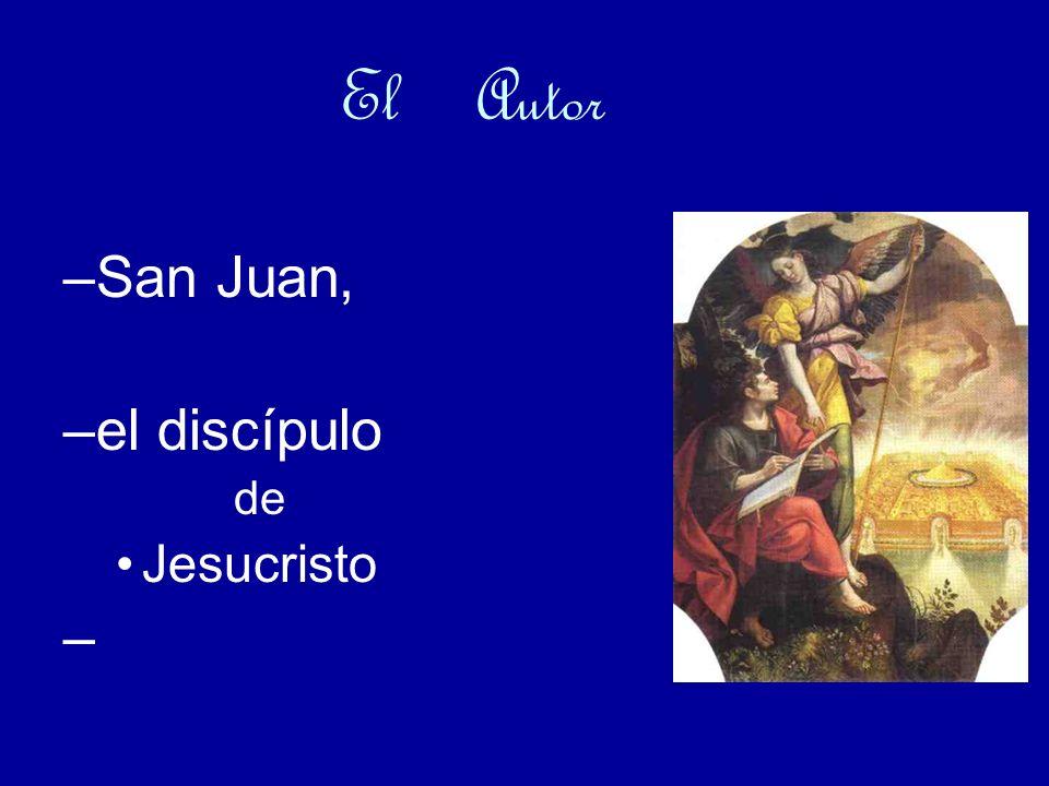 El Autor –San Juan, –el discípulo de Jesucristo –