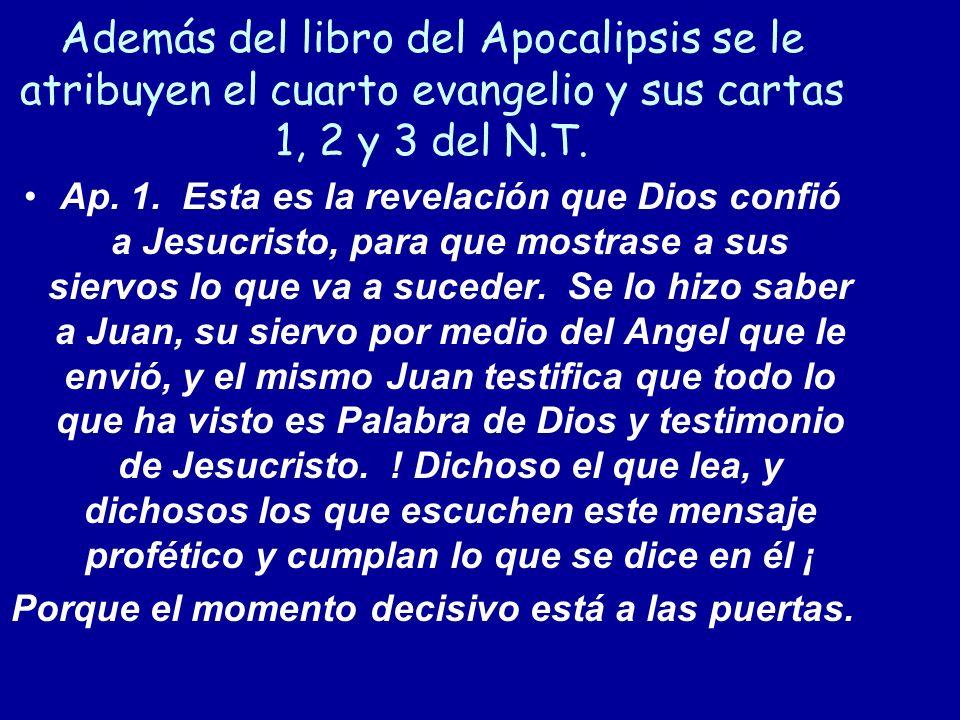 Además del libro del Apocalipsis se le atribuyen el cuarto evangelio y sus cartas 1, 2 y 3 del N.T.