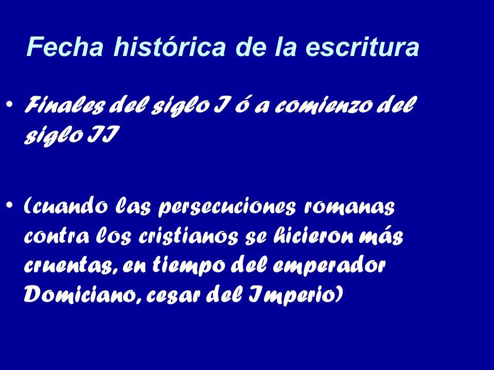 Fecha histórica de la escritura Finales del siglo I ó a comienzo del siglo II (cuando las persecuciones romanas contra los cristianos se hicieron más cruentas, en tiempo del emperador Domiciano, cesar del Imperio)