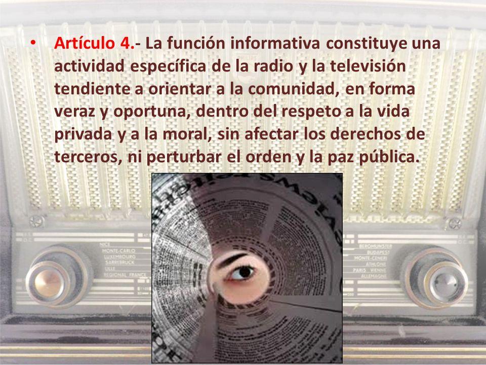 Artículo 4.- La función informativa constituye una actividad específica de la radio y la televisión tendiente a orientar a la comunidad, en forma vera