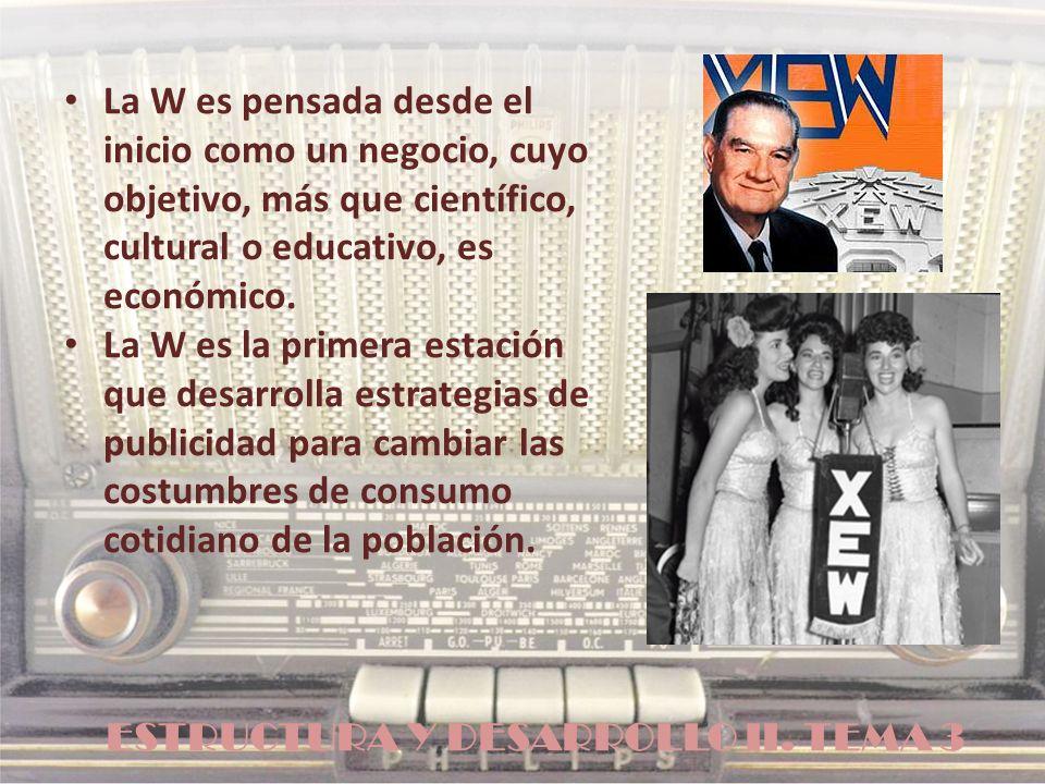 ESTRUCTURA Y DESARROLLO II. TEMA 3 La W es pensada desde el inicio como un negocio, cuyo objetivo, más que científico, cultural o educativo, es económ