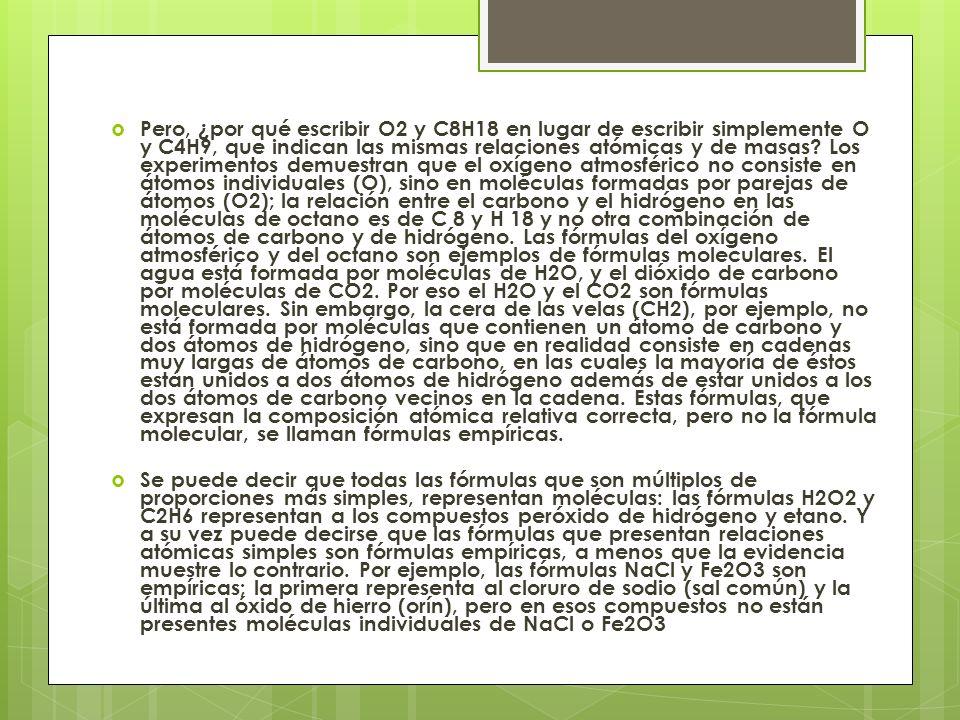 Pero, ¿por qué escribir O2 y C8H18 en lugar de escribir simplemente O y C4H9, que indican las mismas relaciones atómicas y de masas? Los experimentos