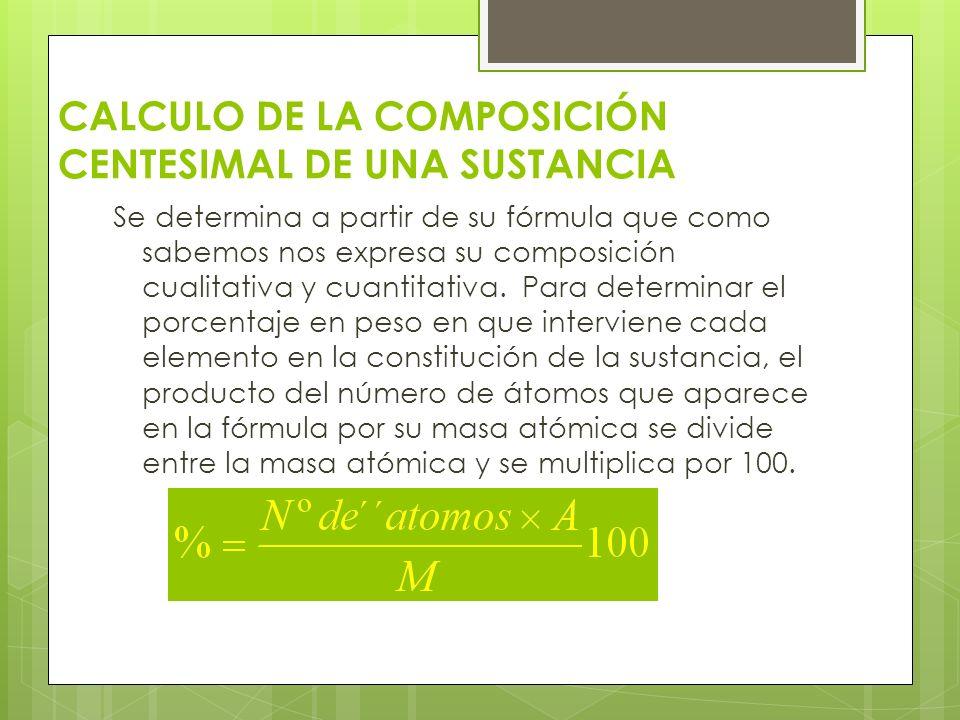 CALCULO DE LA COMPOSICIÓN CENTESIMAL DE UNA SUSTANCIA Se determina a partir de su fórmula que como sabemos nos expresa su composición cualitativa y cu