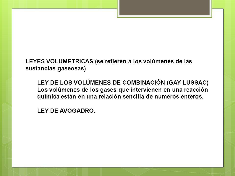 LEYES VOLUMETRICAS (se refieren a los volúmenes de las sustancias gaseosas) LEY DE LOS VOLÚMENES DE COMBINACIÓN (GAY-LUSSAC) Los volúmenes de los gase