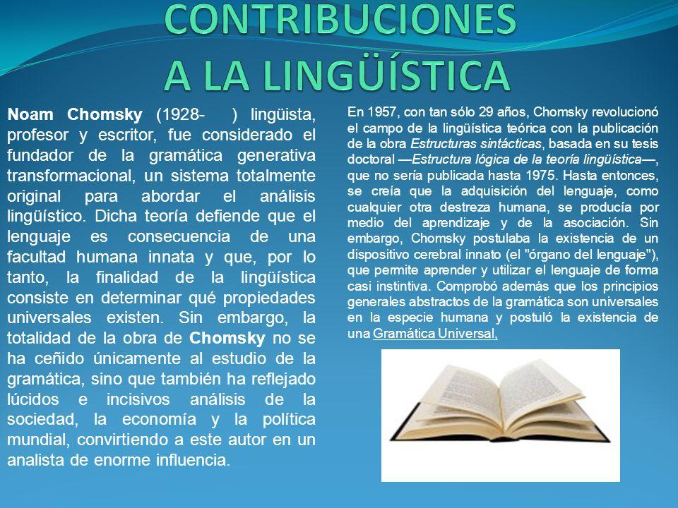 En 1957, con tan sólo 29 años, Chomsky revolucionó el campo de la lingüística teórica con la publicación de la obra Estructuras sintácticas, basada en su tesis doctoral Estructura lógica de la teoría lingüística, que no sería publicada hasta 1975.