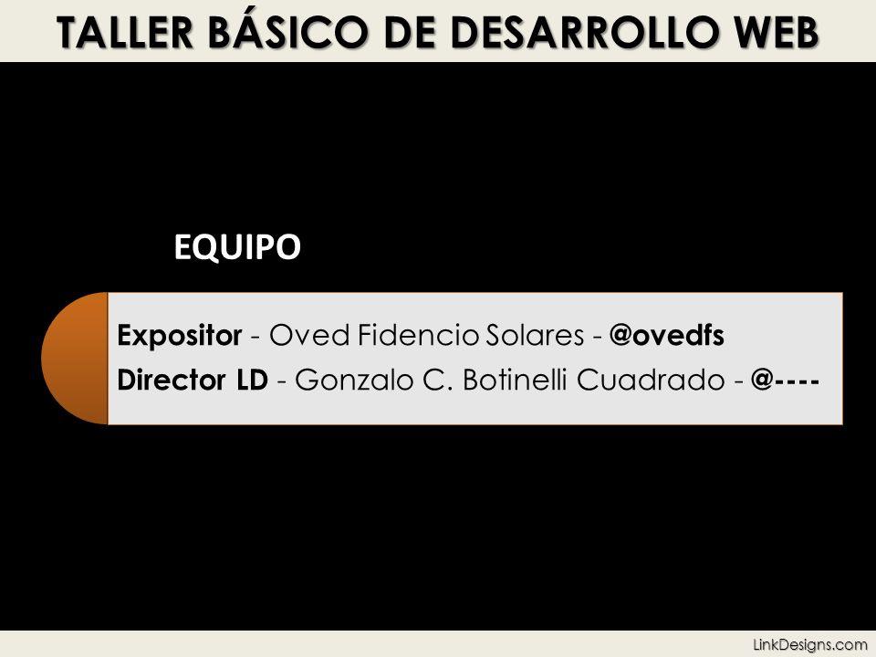 TALLER BÁSICO DE DESARROLLO WEB EQUIPO Expositor - Oved Fidencio Solares - @ovedfs Director LD - Gonzalo C. Botinelli Cuadrado - @----LinkDesigns.com