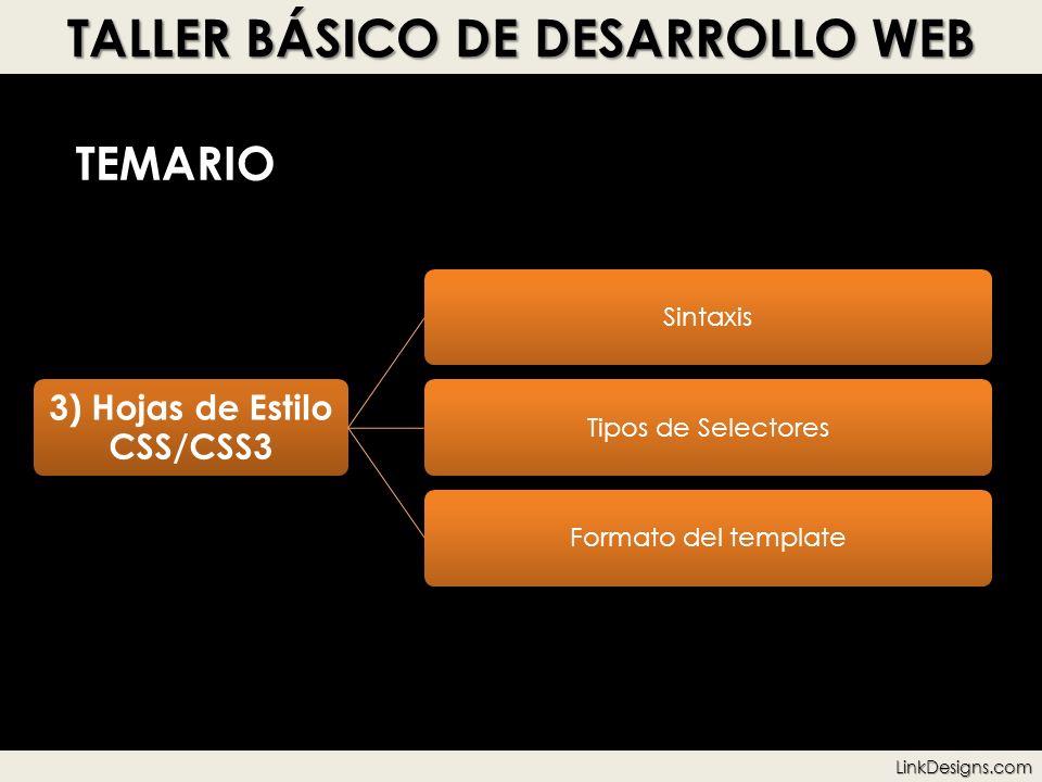TALLER BÁSICO DE DESARROLLO WEB TEMARIO 3) Hojas de Estilo CSS/CSS3 SintaxisTipos de SelectoresFormato del template LinkDesigns.com