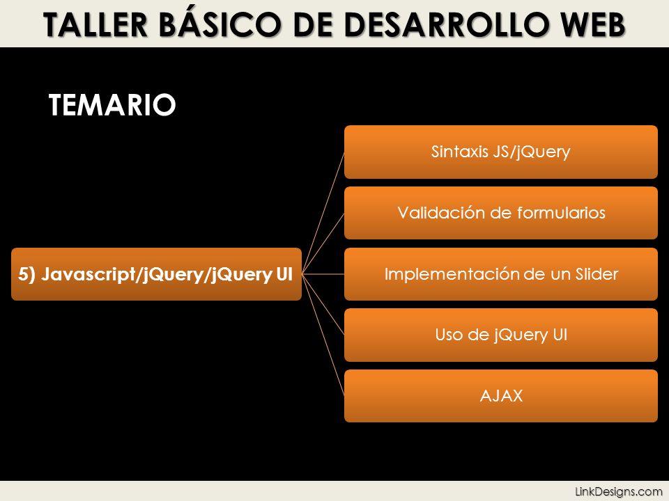 TALLER BÁSICO DE DESARROLLO WEB TEMARIO 5) Javascript/jQuery/jQuery UI Sintaxis JS/jQueryValidación de formulariosImplementación de un SliderUso de jQ