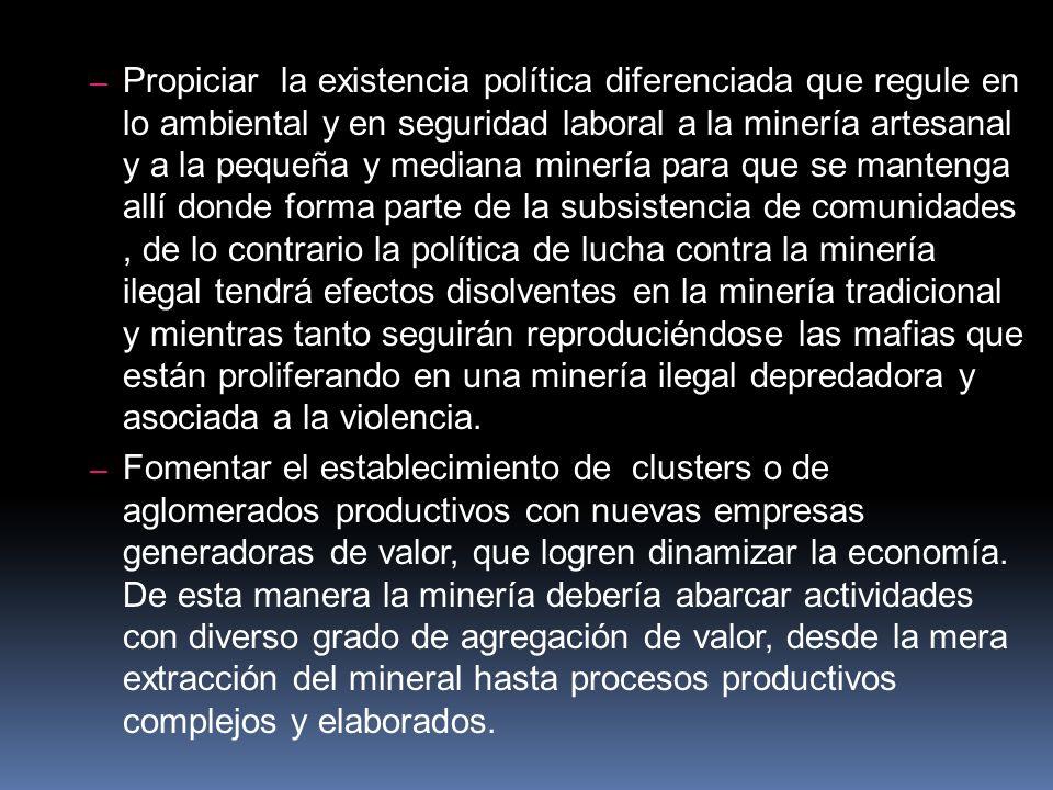 – Propiciar la existencia política diferenciada que regule en lo ambiental y en seguridad laboral a la minería artesanal y a la pequeña y mediana mine