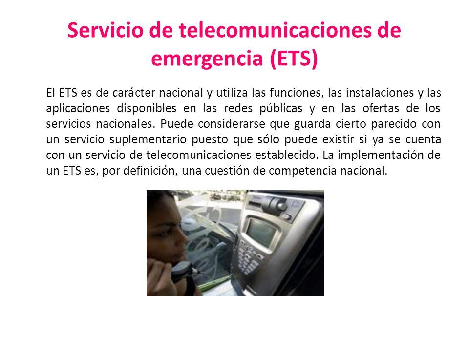 Servicio de telecomunicaciones de emergencia (ETS) El ETS es de carácter nacional y utiliza las funciones, las instalaciones y las aplicaciones dispon