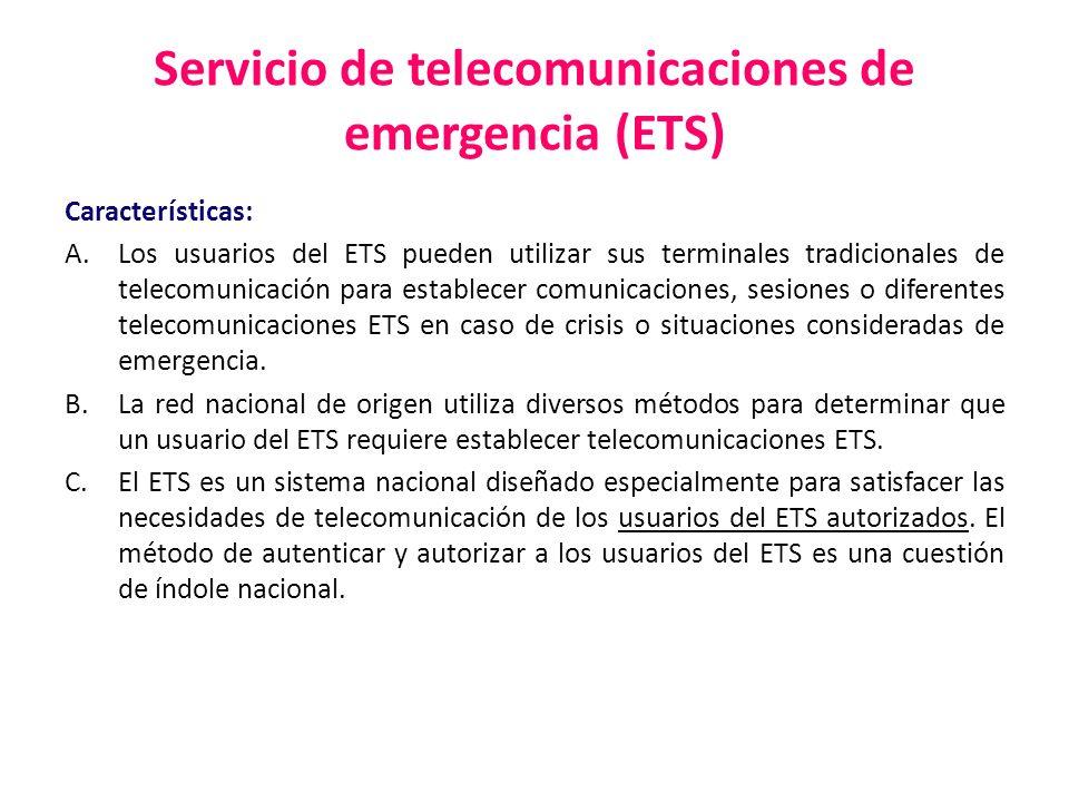 Servicio de telecomunicaciones de emergencia (ETS) Características: A.Los usuarios del ETS pueden utilizar sus terminales tradicionales de telecomunic