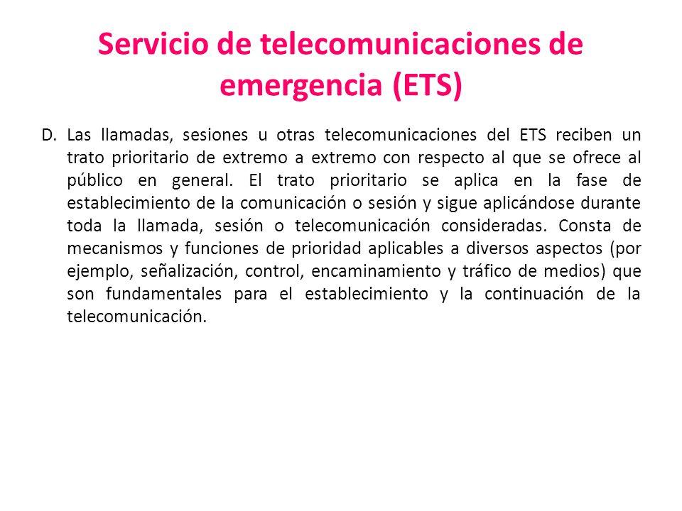 Servicio de telecomunicaciones de emergencia (ETS) D. Las llamadas, sesiones u otras telecomunicaciones del ETS reciben un trato prioritario de extrem