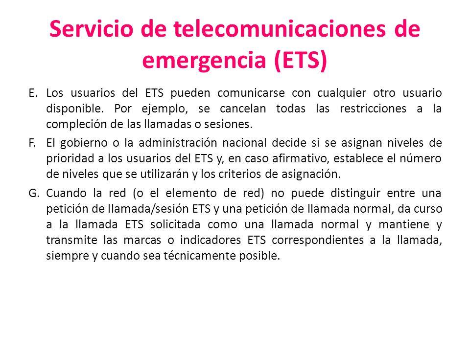 Servicio de telecomunicaciones de emergencia (ETS) E. Los usuarios del ETS pueden comunicarse con cualquier otro usuario disponible. Por ejemplo, se c