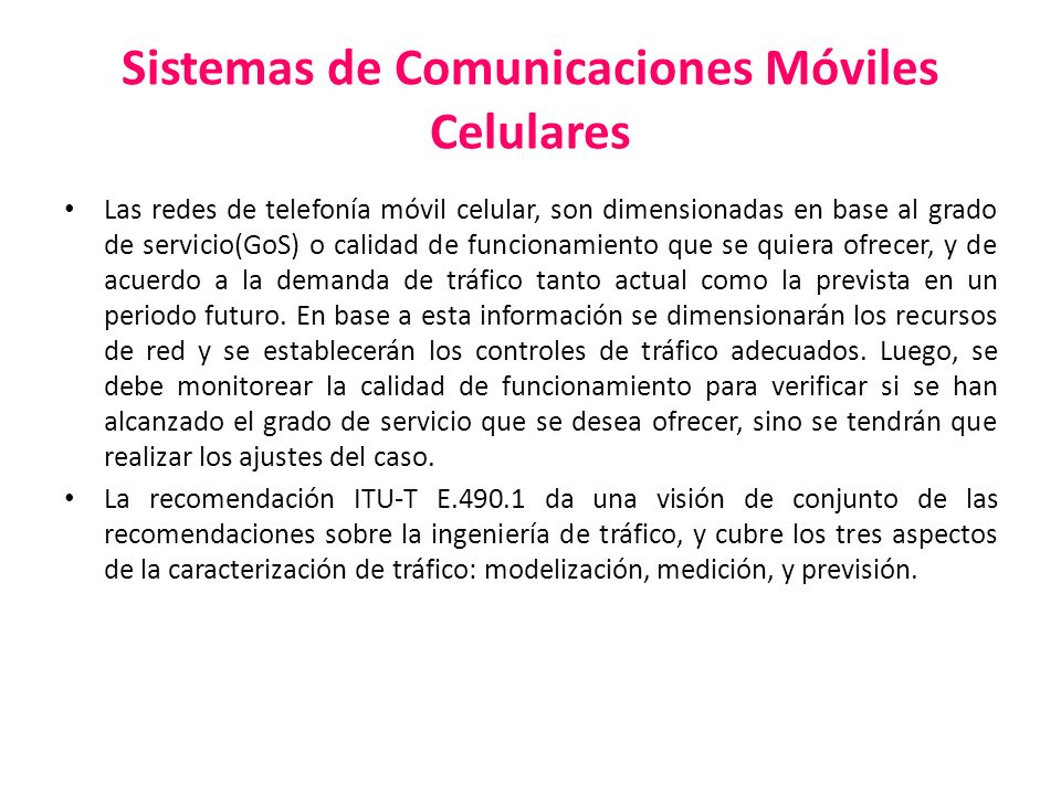 Sistemas de Comunicaciones Móviles Celulares Las redes de telefonía móvil celular, son dimensionadas en base al grado de servicio(GoS) o calidad de fu